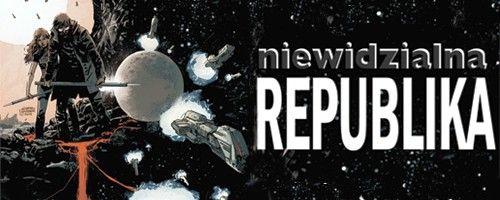 Niewidzialna Republika – pełnokrwiste SF w komiksowym wydaniu